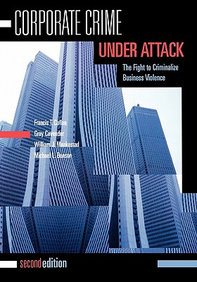 Corporate Crime Under Attack By Cullen, Francis T./ Cavendar, Gray/ Maakestad, William J./ Benson, Michael L.